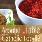 Around the Table with The Catholic Foodie Cookbook